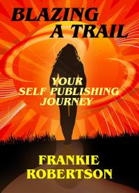 BLAZING A TRAIL: Your Self Publishing Journey